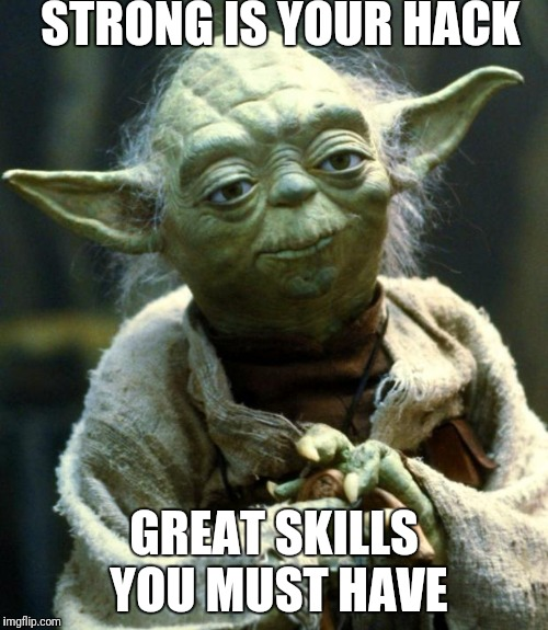 Star Wars Yoda Meme | STRONG IS YOUR HACK GREAT SKILLS YOU MUST HAVE | image tagged in memes,star wars yoda | made w/ Imgflip meme maker
