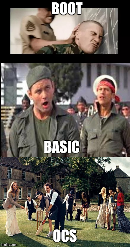 Boot, basic and OCS | BOOT OCS BASIC | image tagged in basic,military,army,marines,marine corps,military humor | made w/ Imgflip meme maker