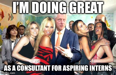 Clinton women before | I'M DOING GREAT AS A CONSULTANT FOR ASPIRING INTERNS | image tagged in clinton women before | made w/ Imgflip meme maker