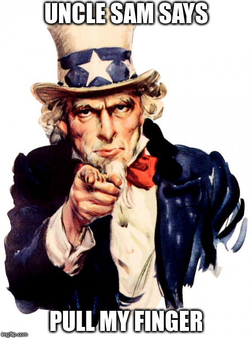 Uncle Sam Meme | UNCLE SAM SAYS PULL MY FINGER | image tagged in memes,uncle sam | made w/ Imgflip meme maker
