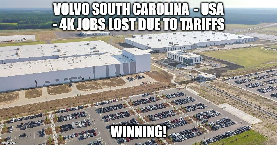Job losses on the way | VOLVO SOUTH CAROLINA  - USA - 4K JOBS LOST DUE TO TARIFFS WINNING! | image tagged in memes,tariffs,trump,depression,jobs | made w/ Imgflip meme maker