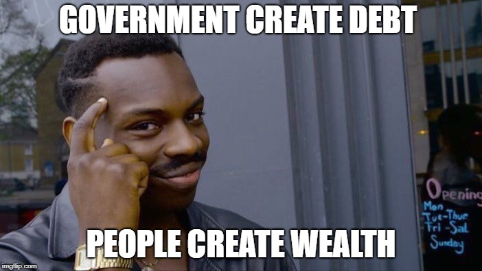 Roll Safe Think About It | GOVERNMENT CREATE DEBT PEOPLE CREATE WEALTH | image tagged in memes,roll safe think about it | made w/ Imgflip meme maker