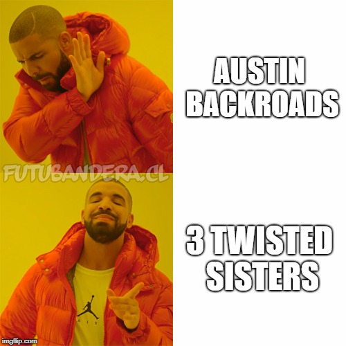 DRAKE | AUSTIN BACKROADS 3 TWISTED SISTERS | image tagged in drake | made w/ Imgflip meme maker