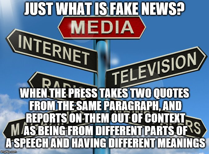 JUST WHAT IS FAKE NEWS? WHEN THE PRESS TAKES TWO QUOTES FROM THE SAME PARAGRAPH, AND REPORTS ON THEM OUT OF CONTEXT AS BEING FROM DIFFERENT  | image tagged in douchebag journalists | made w/ Imgflip meme maker