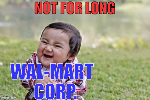Evil Toddler Meme | NOT FOR LONG WAL-MART  CORP. | image tagged in memes,evil toddler | made w/ Imgflip meme maker