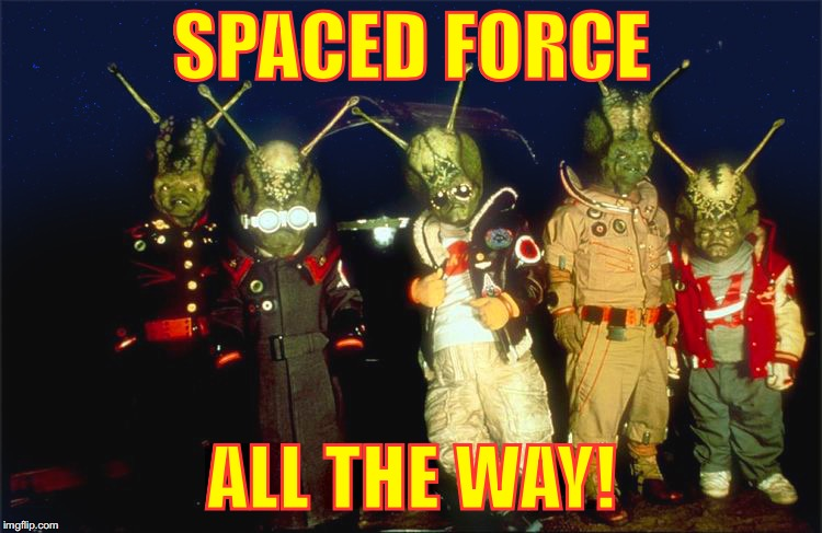 Spaced Force | SPACED FORCE ALL THE WAY! | image tagged in martians,space force,spaced invaders,nevertrump | made w/ Imgflip meme maker