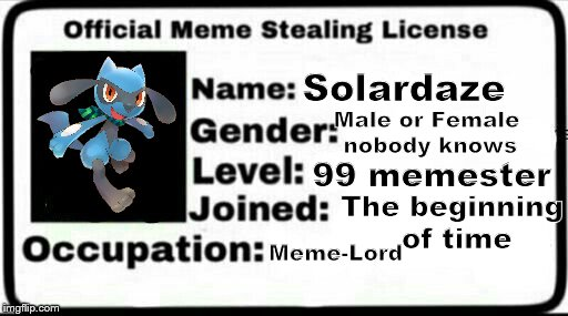 Meme Stealing License | Solardaze Male or Female nobody knows 99 memester The beginning of time Meme-Lord | image tagged in meme stealing license | made w/ Imgflip meme maker