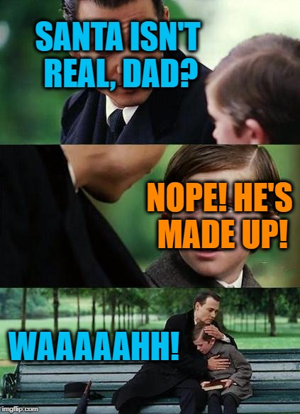 crying-boy-on-a-bench | SANTA ISN'T REAL, DAD? NOPE! HE'S MADE UP! WAAAAAHH! | image tagged in crying-boy-on-a-bench | made w/ Imgflip meme maker