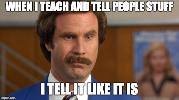 Truth is Powerful Than Lies, no Matter what | image tagged in memes,anchorman,truth,honesty | made w/ Imgflip meme maker