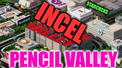 Pencil Valley | INCEL PENCIL VALLEY STARCUCKS | image tagged in incel valley,pencil,beta,cucks,computer nerd,thots | made w/ Imgflip meme maker