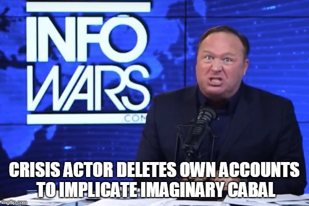 Crisis Actor |  CRISIS ACTOR DELETES OWN ACCOUNTS TO IMPLICATE IMAGINARY CABAL | image tagged in infowars,alex jones | made w/ Imgflip meme maker