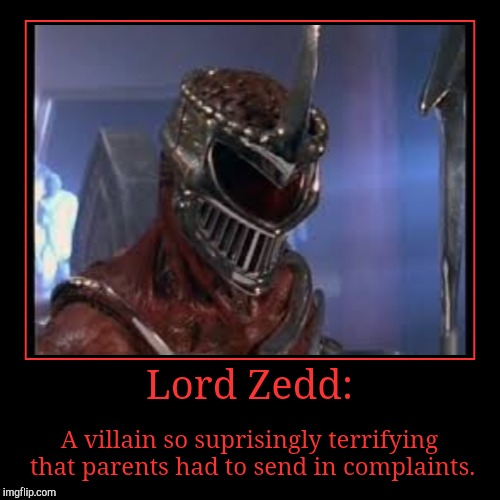 Lord Zedd: | A villain so suprisingly terrifying that parents had to send in complaints. | image tagged in funny,demotivationals | made w/ Imgflip demotivational maker