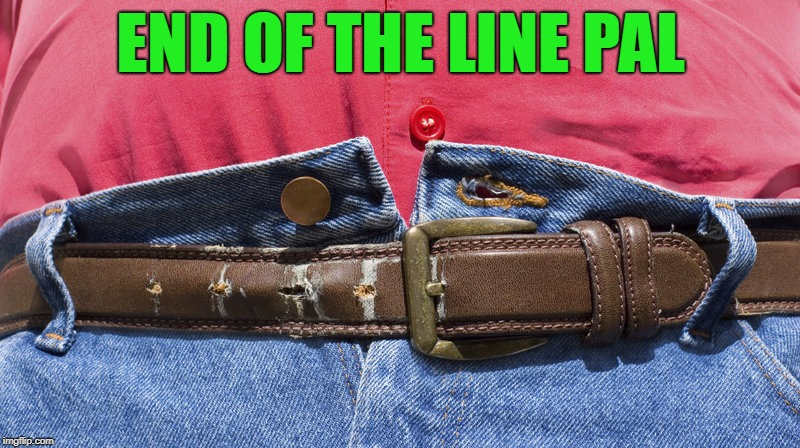 END OF THE LINE PAL | made w/ Imgflip meme maker