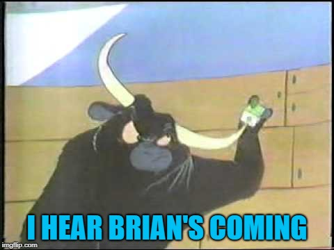 I HEAR BRIAN'S COMING | made w/ Imgflip meme maker