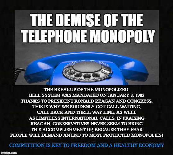 Monopolized Landline  | THE DEMISE OF THE TELEPHONE MONOPOLY COMPETITION IS KEY TO FREEDOM AND A HEALTHY ECONOMY THE BREAKUP OF THE MONOPOLIZED BELL SYSTEM WAS MAND | image tagged in telephone,att,monopoly,protectionism,ronald reagan,competition | made w/ Imgflip meme maker