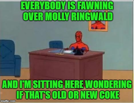 Spiderman Computer Desk Meme | EVERYBODY IS FAWNING OVER MOLLY RINGWALD AND I'M SITTING HERE WONDERING IF THAT'S OLD OR NEW COKE | image tagged in memes,spiderman computer desk,spiderman | made w/ Imgflip meme maker
