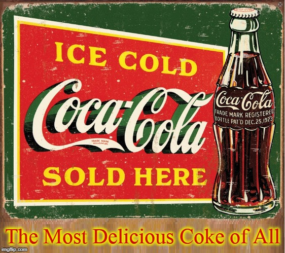 What's Your Poison: Diet Coke, Coke Zero or those Little 7 Ounce Bottles? | The Most Delicious Coke of All | image tagged in coke,diet coke,coke zero,cocaine,vince vance,soft drink wars | made w/ Imgflip meme maker
