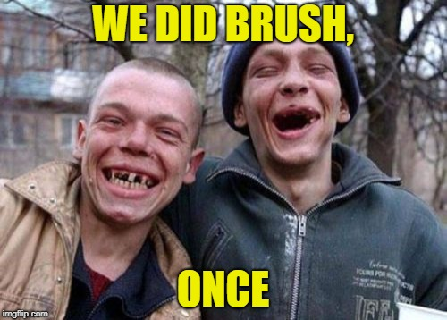 Ugly Twins Meme | WE DID BRUSH, ONCE | image tagged in memes,ugly twins | made w/ Imgflip meme maker