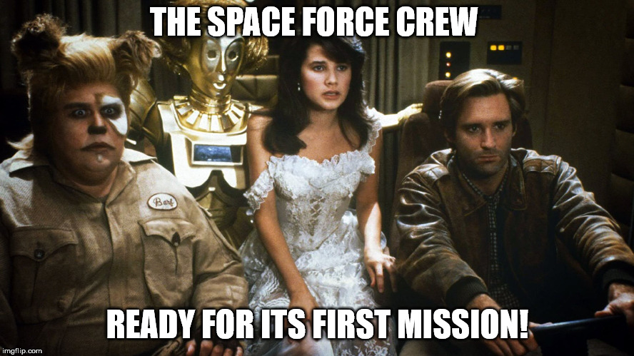 Space Force  | THE SPACE FORCE CREW READY FOR ITS FIRST MISSION! | image tagged in space force,donald trump,united states,stupidity,republicans,potus | made w/ Imgflip meme maker