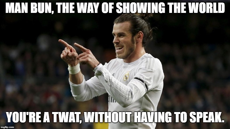 MAN BUN, THE WAY OF SHOWING THE WORLD YOU'RE A TWAT, WITHOUT HAVING TO SPEAK. | image tagged in manbun,garethbale,twat | made w/ Imgflip meme maker
