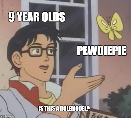 Is This A Pigeon Meme | 9 YEAR OLDS PEWDIEPIE IS THIS A ROLEMODEL? | image tagged in memes,is this a pigeon | made w/ Imgflip meme maker