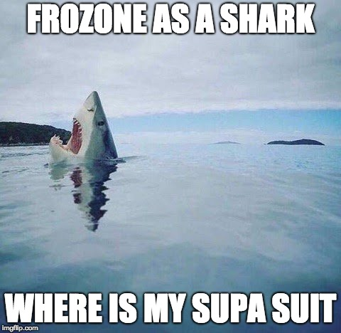 WHERE IS MY   S U P E R    S U I T | FROZONE AS A SHARK WHERE IS MY SUPA SUIT | image tagged in shark_head_out_of_water | made w/ Imgflip meme maker