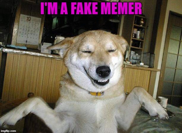 I'M A FAKE MEMER | made w/ Imgflip meme maker