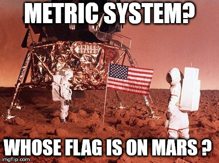 Metric System | METRIC SYSTEM? WHOSE FLAG IS ON MARS ? | image tagged in metric,joke,mars | made w/ Imgflip meme maker