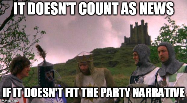 monty python tis a silly place | IT DOESN'T COUNT AS NEWS IF IT DOESN'T FIT THE PARTY NARRATIVE | image tagged in monty python tis a silly place | made w/ Imgflip meme maker