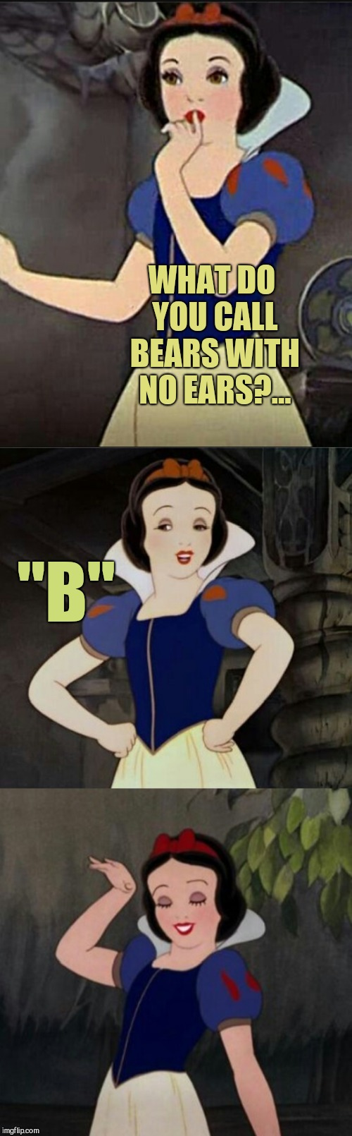 "Snow White joke template | WHAT DO YOU CALL BEARS WITH NO EARS?... ""B"" 