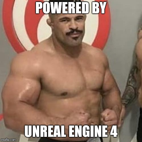 Powered By |  POWERED BY; UNREAL ENGINE 4 | image tagged in steroids,ufc,mma,bjj,strong,wario | made w/ Imgflip meme maker