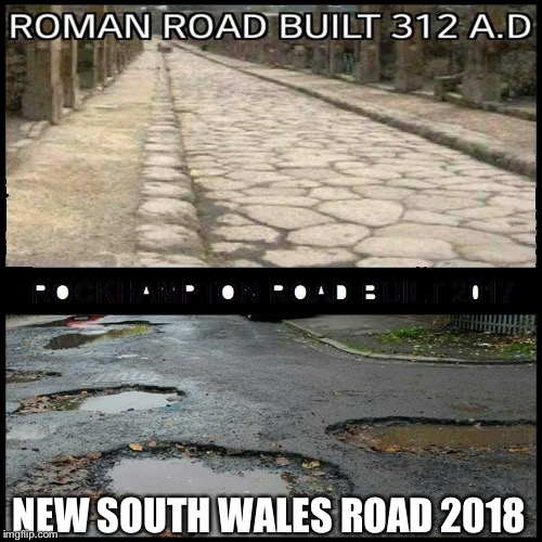 Australia NSW Road vs Ancient Rome Road | NEW SOUTH WALES ROAD 2018 | image tagged in memes,road,1st world problems,australia | made w/ Imgflip meme maker