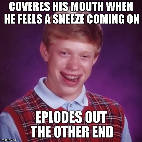 COVERES HIS MOUTH WHEN HE FEELS A SNEEZE COMING ON EPLODES OUT THE OTHER END | made w/ Imgflip meme maker