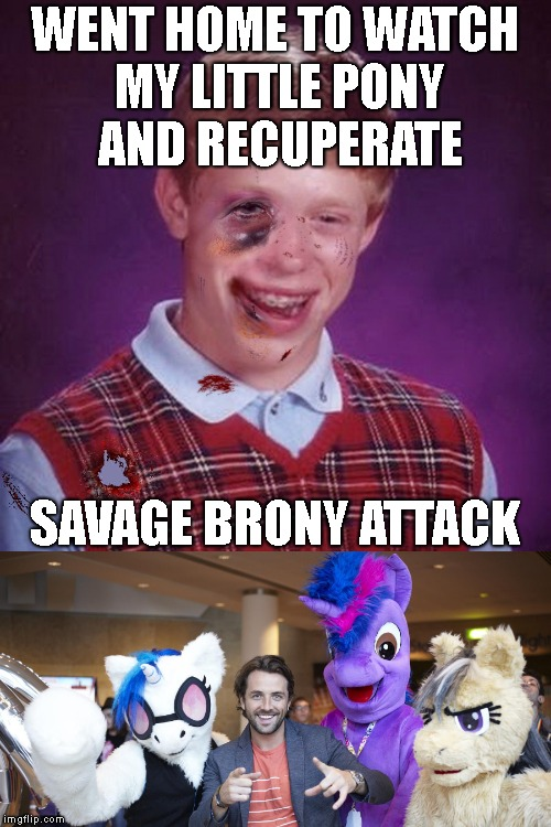 WENT HOME TO WATCH MY LITTLE PONY AND RECUPERATE SAVAGE BRONY ATTACK | made w/ Imgflip meme maker