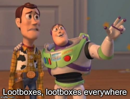 X, X Everywhere Meme | Lootboxes, lootboxes everywhere | image tagged in memes,x,x everywhere,x x everywhere | made w/ Imgflip meme maker