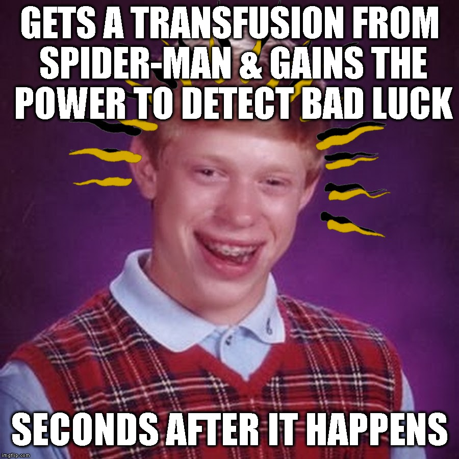 GETS A TRANSFUSION FROM SPIDER-MAN & GAINS THE POWER TO DETECT BAD LUCK SECONDS AFTER IT HAPPENS | made w/ Imgflip meme maker