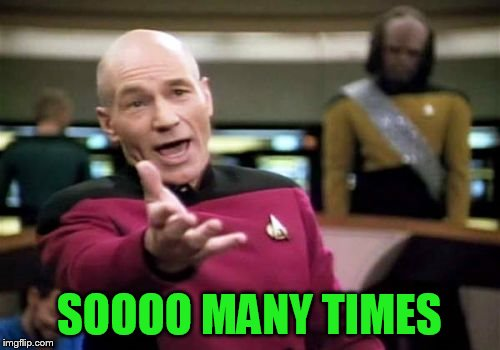 Picard Wtf Meme | SOOOO MANY TIMES | image tagged in memes,picard wtf | made w/ Imgflip meme maker