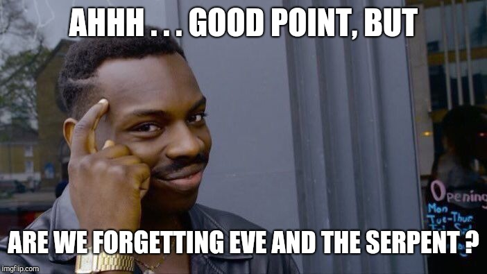 Roll Safe Think About It Meme | AHHH . . . GOOD POINT, BUT ARE WE FORGETTING EVE AND THE SERPENT ? | image tagged in memes,roll safe think about it | made w/ Imgflip meme maker