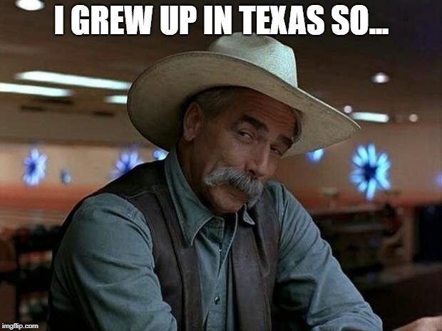 special kind of stupid | I GREW UP IN TEXAS SO... | image tagged in special kind of stupid | made w/ Imgflip meme maker