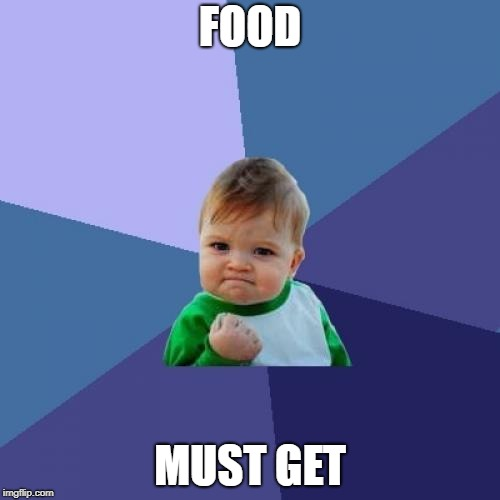 Success Kid | FOOD MUST GET | image tagged in memes,success kid | made w/ Imgflip meme maker