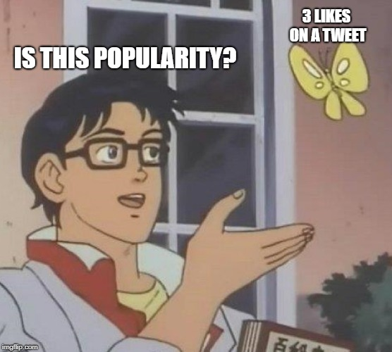 Is This A Pigeon Meme | IS THIS POPULARITY? 3 LIKES ON A TWEET | image tagged in memes,is this a pigeon | made w/ Imgflip meme maker