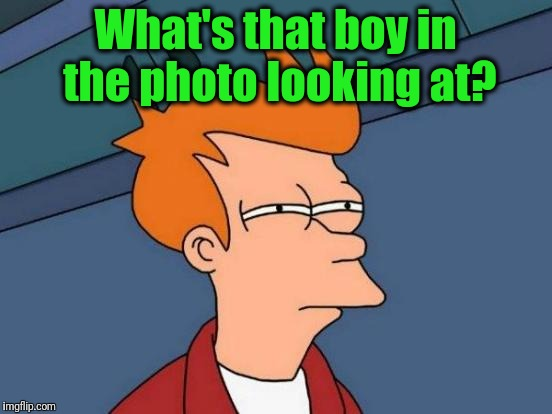 Futurama Fry Meme | What's that boy in the photo looking at? | image tagged in memes,futurama fry | made w/ Imgflip meme maker