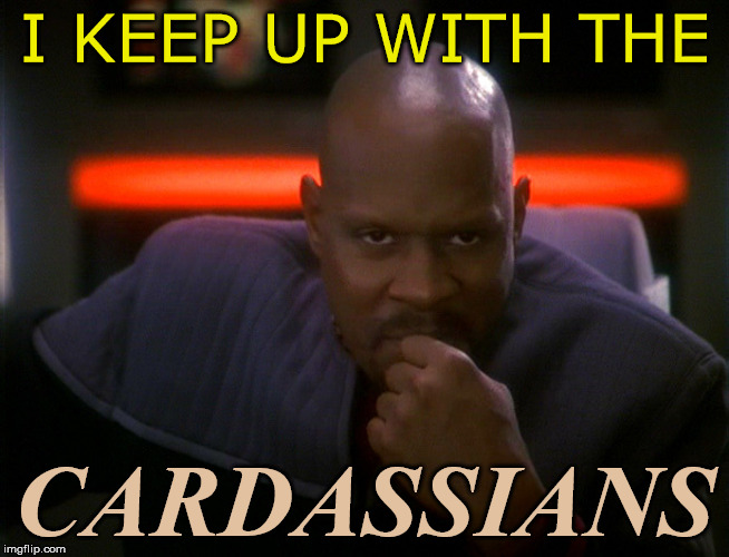 I KEEP UP WITH THE CARDASSIANS | image tagged in benjamin sisko deep space nine | made w/ Imgflip meme maker