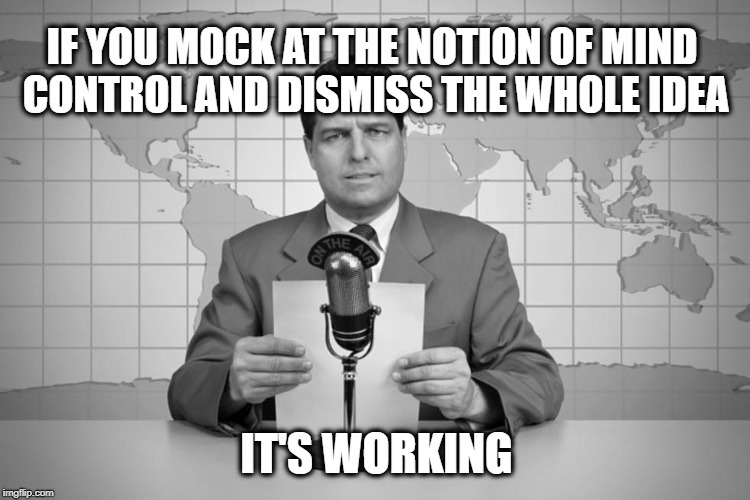 IF YOU MOCK AT THE NOTION OF MIND CONTROL AND DISMISS THE WHOLE IDEA IT'S WORKING | image tagged in the matrix,mind control,mind blown,programming,illusion | made w/ Imgflip meme maker
