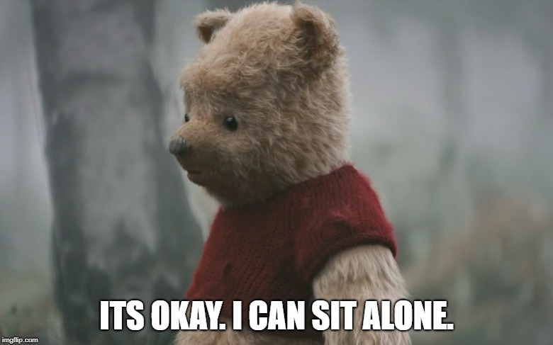 its okay pooh | ITS OKAY. I CAN SIT ALONE. | image tagged in pooh,alone,its okay | made w/ Imgflip meme maker