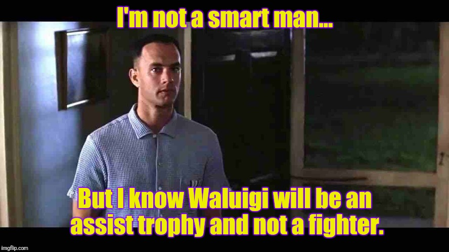 Why bother wanting Waluigi as a fighter in SSBU?He has been confirmed as an assist trophy! | I'm not a smart man... But I know Waluigi will be an assist trophy and not a fighter. | image tagged in i'm not a smart man,super smash bros | made w/ Imgflip meme maker