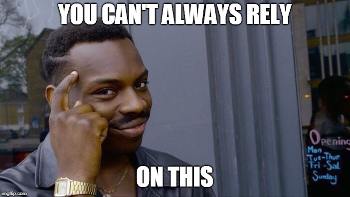Roll Safe Think About It Meme | YOU CAN'T ALWAYS RELY ON THIS | image tagged in memes,roll safe think about it | made w/ Imgflip meme maker