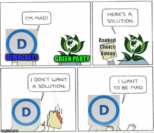 Ranked Choice Voting | DEMOCRATS GREEN PARTY Ranked Choice Voting | image tagged in ranked choice voting,democrats,green party | made w/ Imgflip meme maker