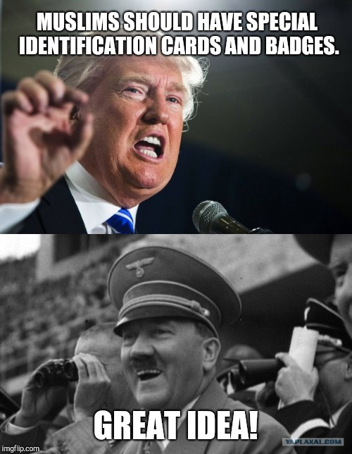 Hitler approves |  MUSLIMS SHOULD HAVE SPECIAL IDENTIFICATION CARDS AND BADGES. GREAT IDEA! | image tagged in memes,donald trump,hitler,muslims,hitler laugh,trump hitler | made w/ Imgflip meme maker