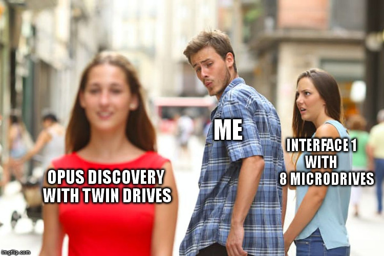 Distracted Boyfriend Meme | OPUS DISCOVERY WITH TWIN DRIVES ME INTERFACE 1     WITH         8 MICRODRIVES | image tagged in memes,distracted boyfriend | made w/ Imgflip meme maker